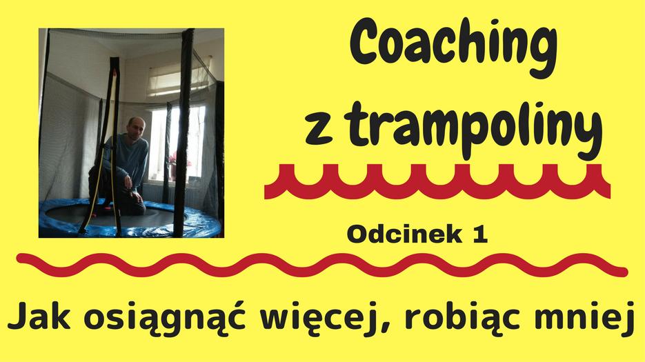 Jak osiągnąć więcej, robiąc mniej – Coaching z trampoliny